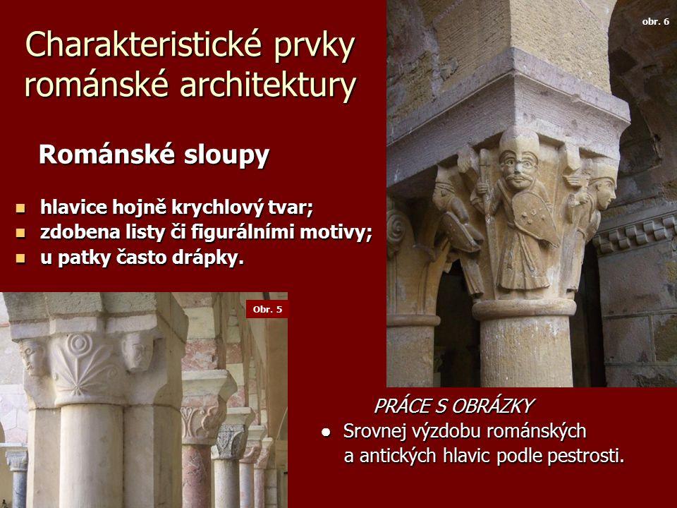Charakteristické prvky románské architektury Románské sloupy Románské sloupy hlavice hojně krychlový tvar; hlavice hojně krychlový tvar; zdobena listy či figurálními motivy; zdobena listy či figurálními motivy; u patky často drápky.