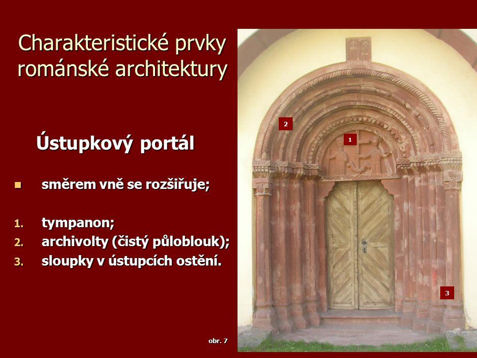 Charakteristické prvky románské architektury Ústupkový portál Ústupkový portál směrem vně se rozšiřuje; směrem vně se rozšiřuje; 1. tympanon; 2. archi