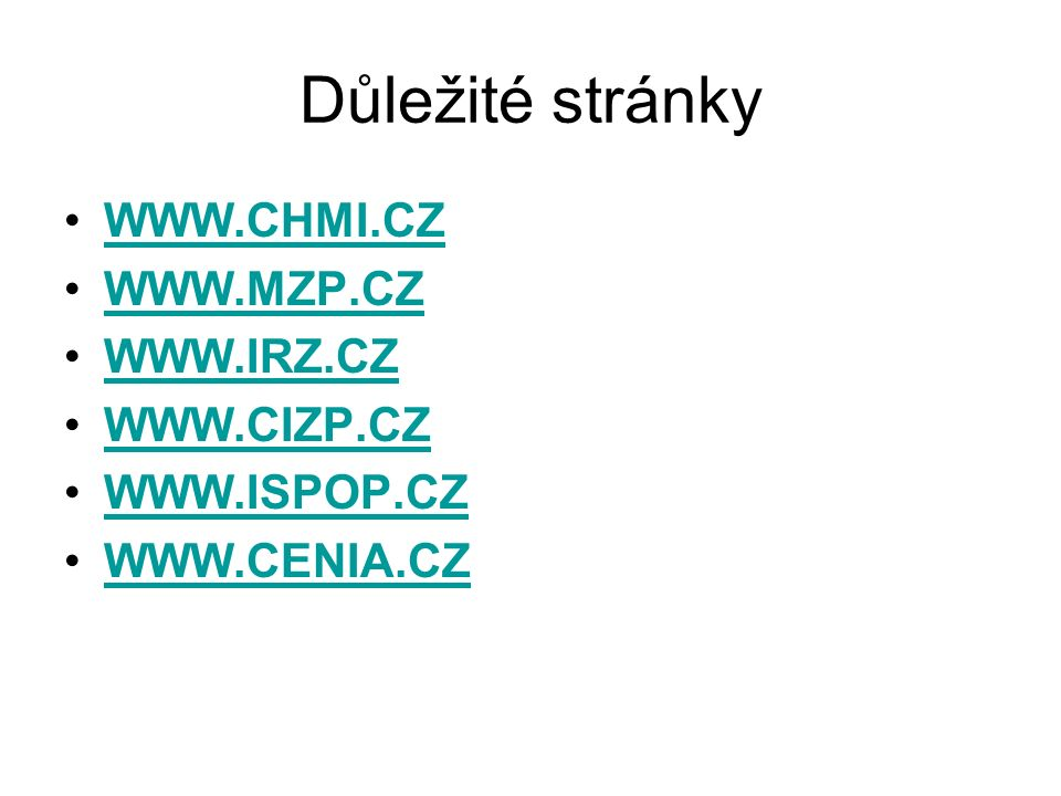 Důležité stránky WWW.CHMI.CZ WWW.MZP.CZ WWW.IRZ.CZ WWW.CIZP.CZ WWW.ISPOP.CZ WWW.CENIA.CZ