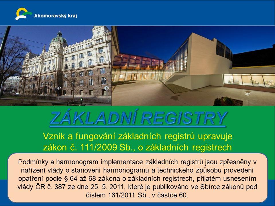 Vznik a fungování základních registrů upravuje zákon č. 111/2009 Sb., o základních registrech Podmínky a harmonogram implementace základních registrů