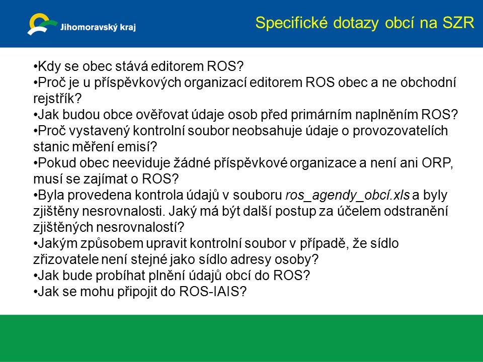 Specifické dotazy obcí na SZR Kdy se obec stává editorem ROS? Proč je u příspěvkových organizací editorem ROS obec a ne obchodní rejstřík? Jak budou o