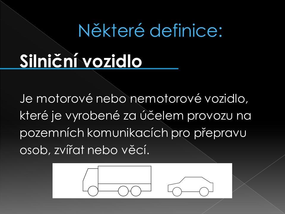Silniční vozidlo Je motorové nebo nemotorové vozidlo, které je vyrobené za účelem provozu na pozemních komunikacích pro přepravu osob, zvířat nebo věcí.