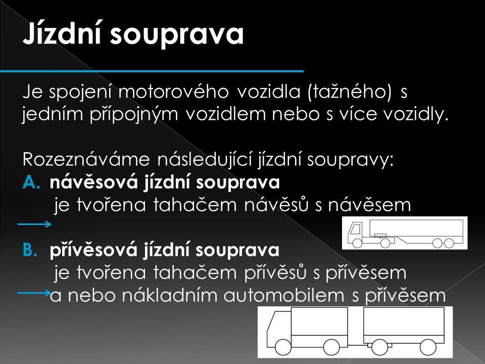 Jízdní souprava Je spojení motorového vozidla (tažného) s jedním přípojným vozidlem nebo s více vozidly. Rozeznáváme následující jízdní soupravy: A. n
