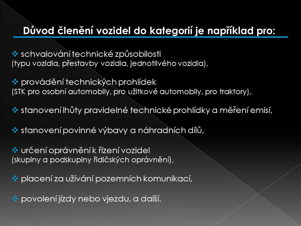 Důvod členění vozidel do kategorií je například pro:  schvalování technické způsobilosti (typu vozidla, přestavby vozidla, jednotlivého vozidla),  p