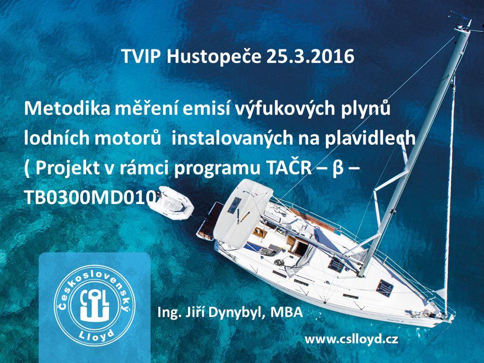 TVIP Hustopeče 25.3.2016 Metodika měření emisí výfukových plynů lodních motorů instalovaných na plavidlech ( Projekt v rámci programu TAČR – β – TB0300MD010 ) Ing.
