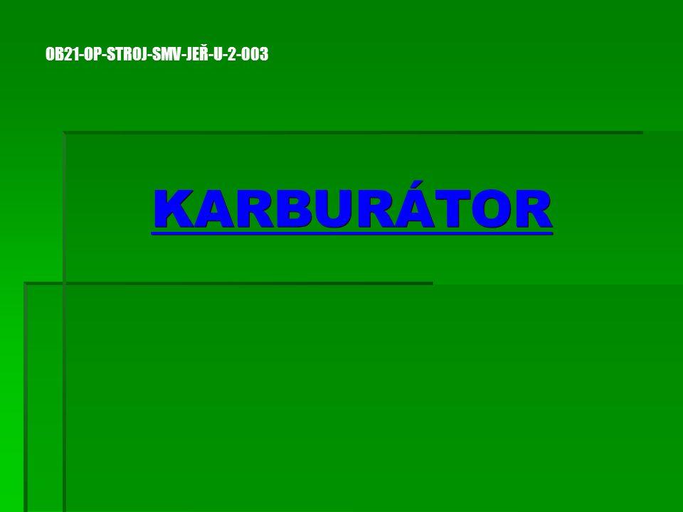 Obsah  Význam karburátoru v automobilu Význam karburátoru v automobilu Význam karburátoru v automobilu  Princip funkce Princip funkce Princip funkce  Směšovací poměr Směšovací poměr Směšovací poměr  Části karburátoru Části karburátoru Části karburátoru  Výhody karburátoru Výhody karburátoru Výhody karburátoru  Nevýhody karburátoru Nevýhody karburátoru Nevýhody karburátoru