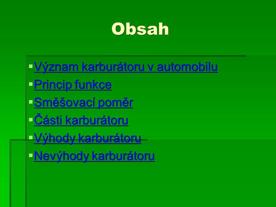 Obsah  Význam karburátoru v automobilu Význam karburátoru v automobilu Význam karburátoru v automobilu  Princip funkce Princip funkce Princip funkce