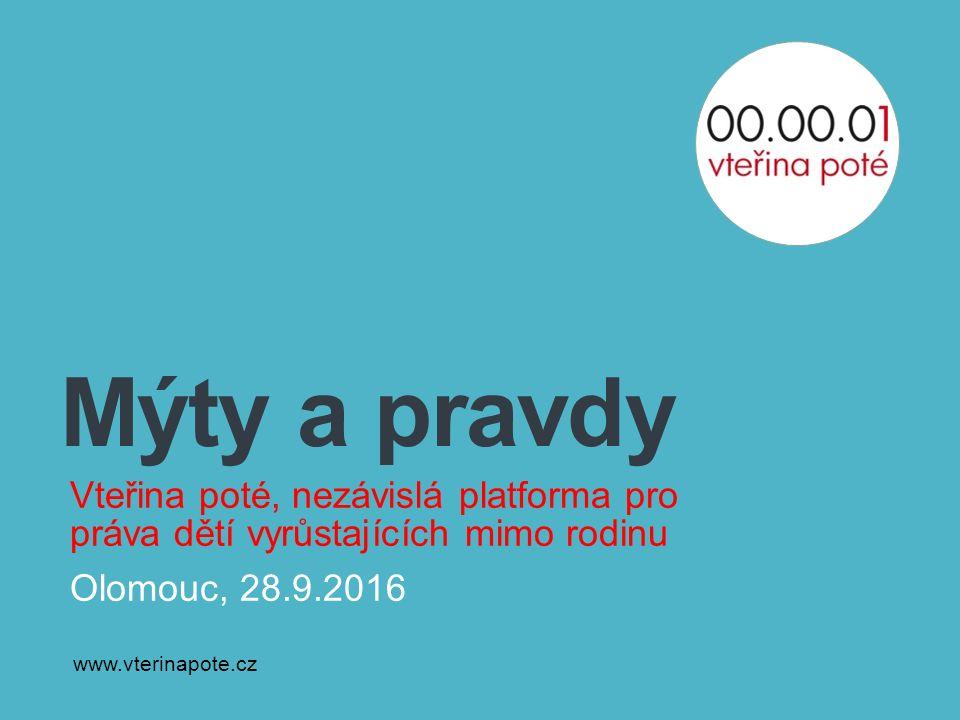 Mýty a pravdy Vteřina poté, nezávislá platforma pro práva dětí vyrůstajících mimo rodinu Olomouc, 28.9.2016 www.vterinapote.cz