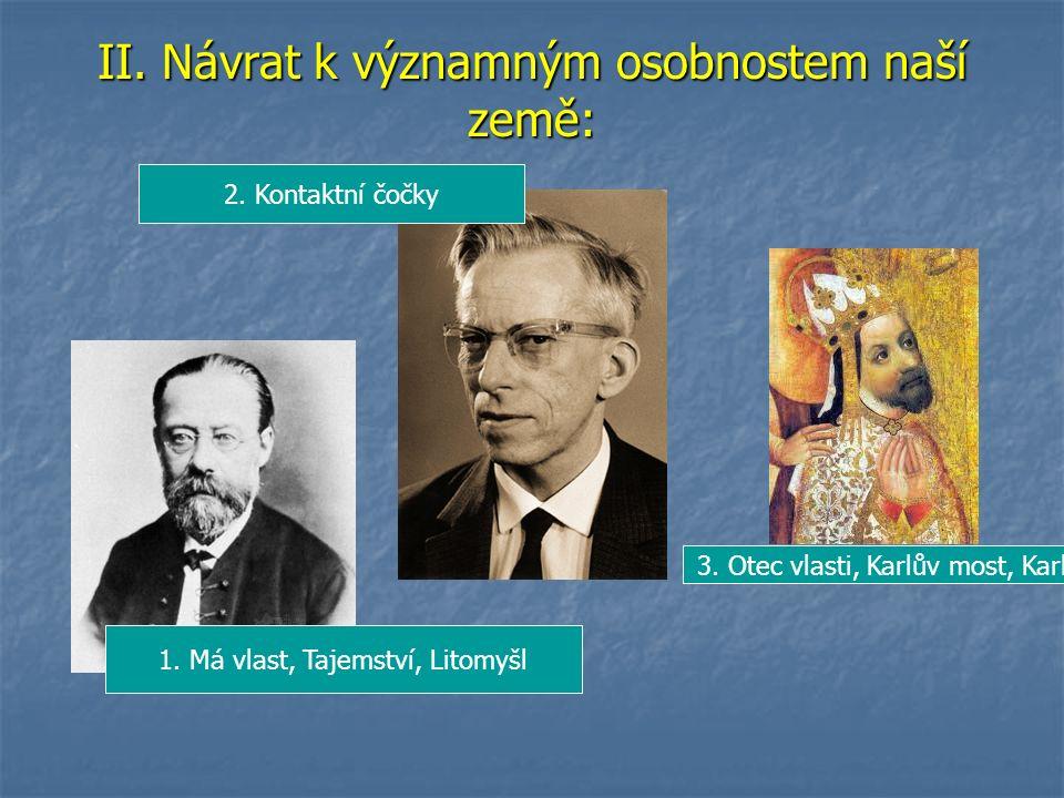 II. Návrat k významným osobnostem naší země: 1. Má vlast, Tajemství, Litomyšl 2.