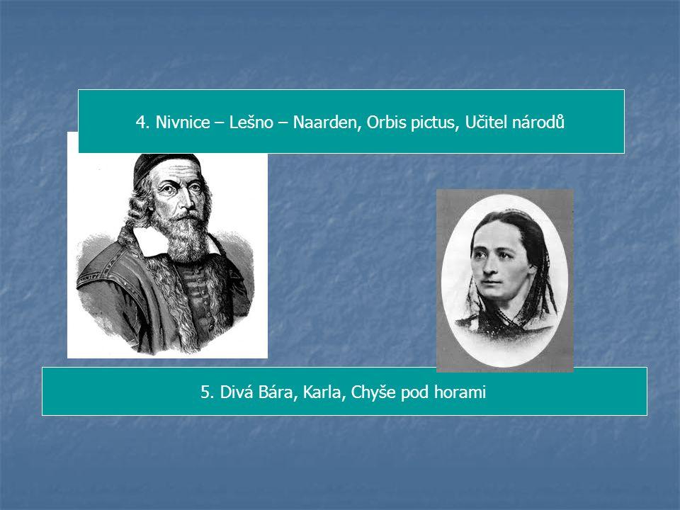 4. Nivnice – Lešno – Naarden, Orbis pictus, Učitel národů 5. Divá Bára, Karla, Chyše pod horami