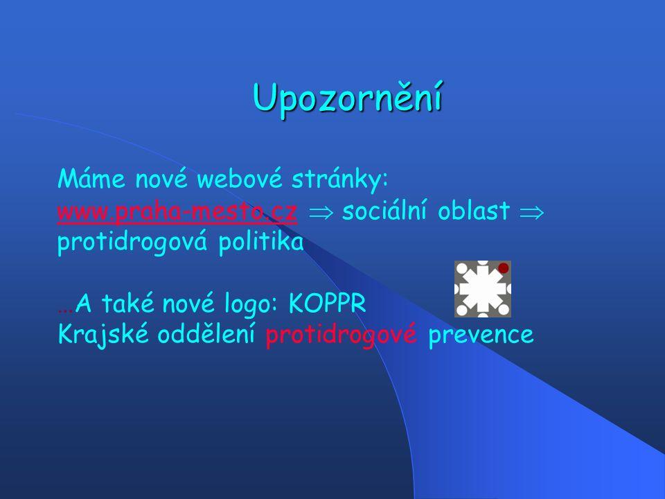 Upozornění Máme nové webové stránky: www.praha-mesto.czwww.praha-mesto.cz  sociální oblast  protidrogová politika …A také nové logo: KOPPR Krajské oddělení protidrogové prevence