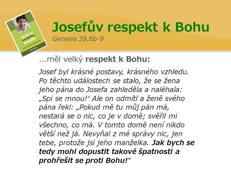 ...měl velký respekt k Bohu: Josef byl krásné postavy, krásného vzhledu.