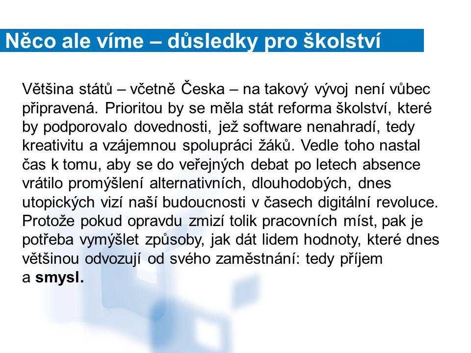 Něco ale víme – důsledky pro školství Většina států – včetně Česka – na takový vývoj není vůbec připravená.