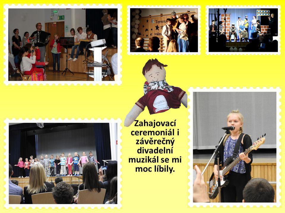 Zahajovací ceremoniál i závěrečný divadelní muzikál se mi moc líbily.
