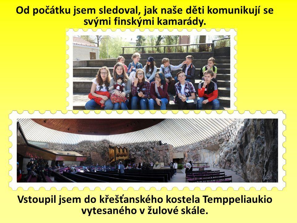 Od počátku jsem sledoval, jak naše děti komunikují se svými finskými kamarády. Vstoupil jsem do křešťanského kostela Temppeliaukio vytesaného v žulové