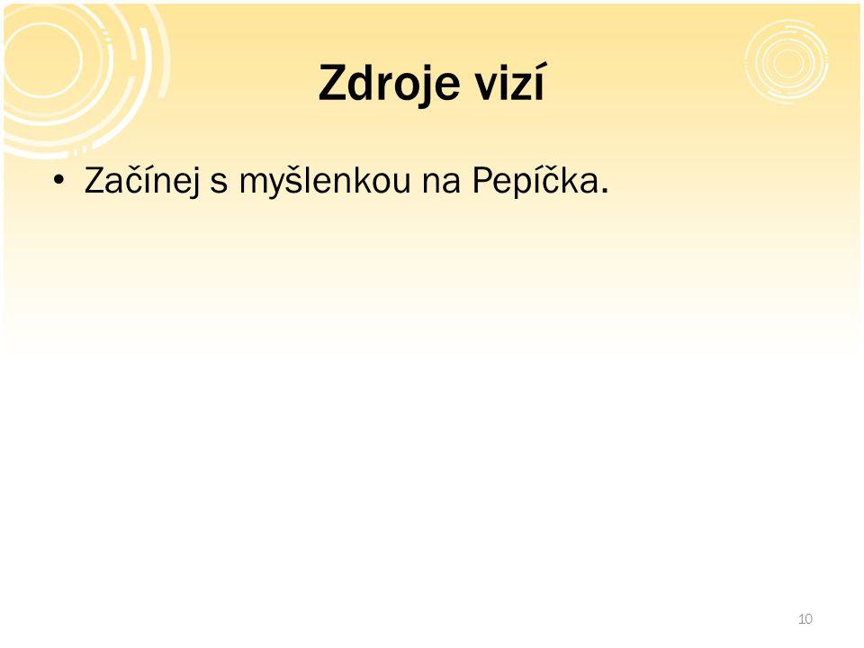 Zdroje vizí Začínej s myšlenkou na Pepíčka. 10