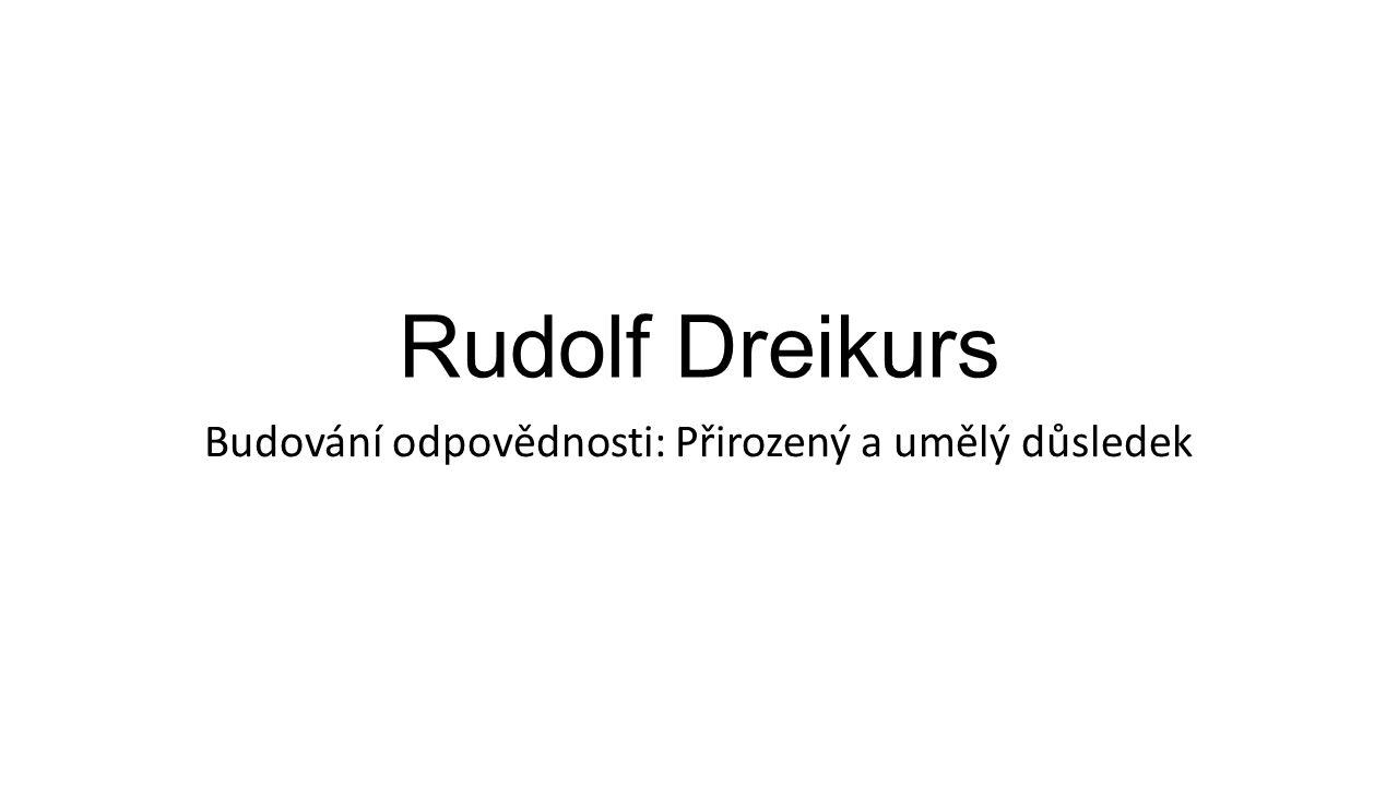 Rudolf Dreikurs Budování odpovědnosti: Přirozený a umělý důsledek