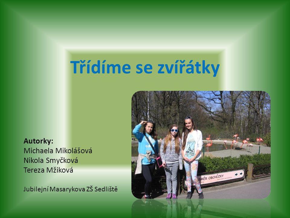 Třídíme se zvířátky Autorky: Michaela Mikolášová Nikola Smyčková Tereza Mžiková Jubilejní Masarykova ZŠ Sedliště