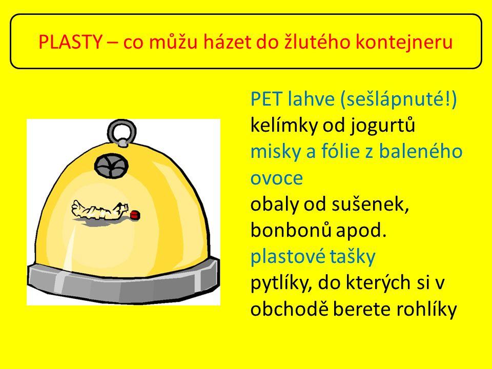 PLASTY – co můžu házet do žlutého kontejneru PET lahve (sešlápnuté!) kelímky od jogurtů misky a fólie z baleného ovoce obaly od sušenek, bonbonů apod.