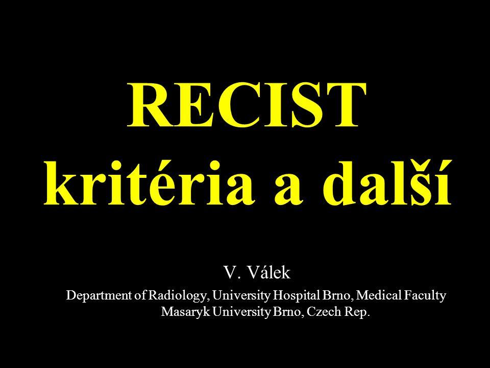 RECIST kritéria a další Valtické kurzy 2014 Hodnocení odpovědi na léčbu -Subjektivní (je to lepší, je to horší, progrese, regrese -Objektivní RECIST, Baltazarova klasifikace, CTSI, Doppler (TIPS)