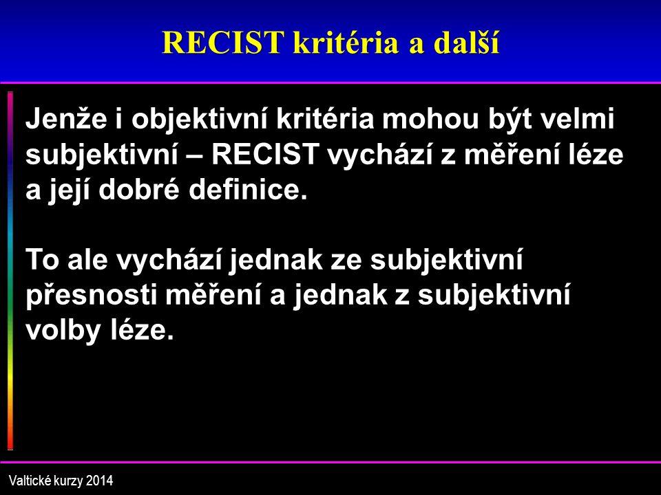 RECIST kritéria a další Valtické kurzy 2014 Jenže i objektivní kritéria mohou být velmi subjektivní – RECIST vychází z měření léze a její dobré definice.