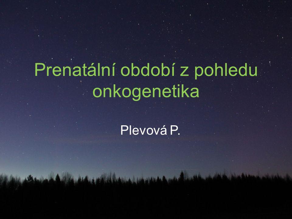 Prenatální období z pohledu onkogenetika Plevová P.