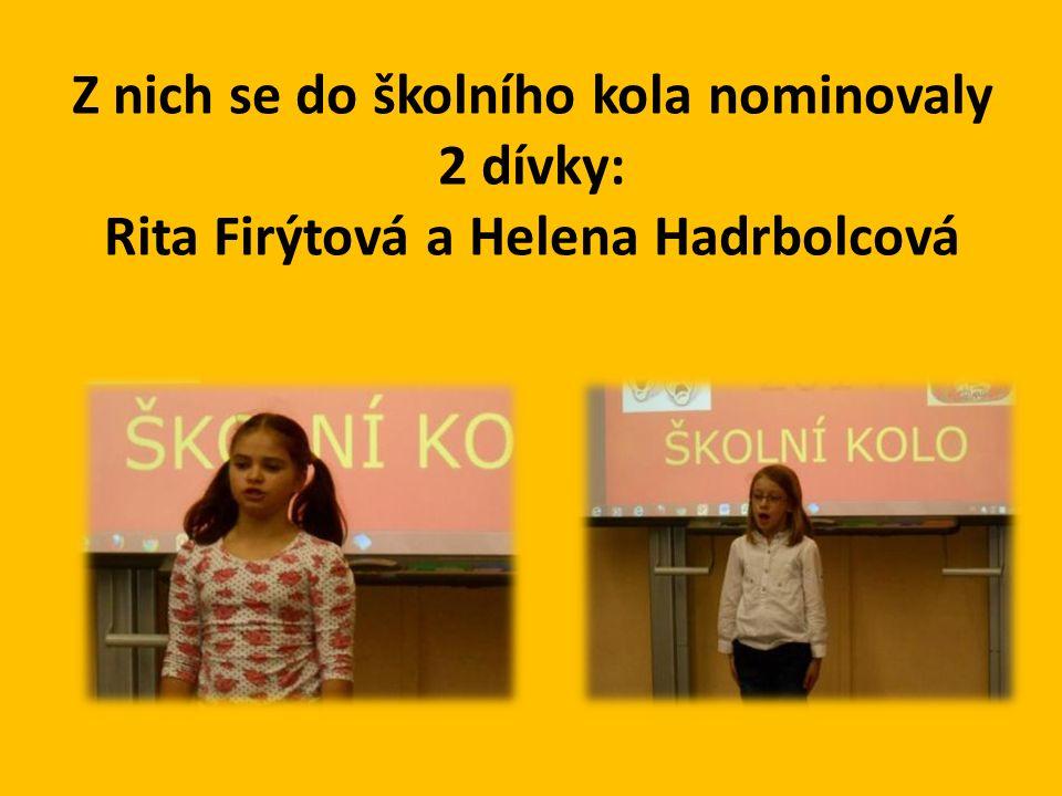 Z nich se do školního kola nominovaly 2 dívky: Rita Firýtová a Helena Hadrbolcová