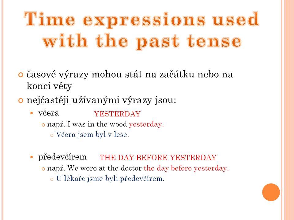 časové výrazy mohou stát na začátku nebo na konci věty nejčastěji užívanými výrazy jsou: včera např.