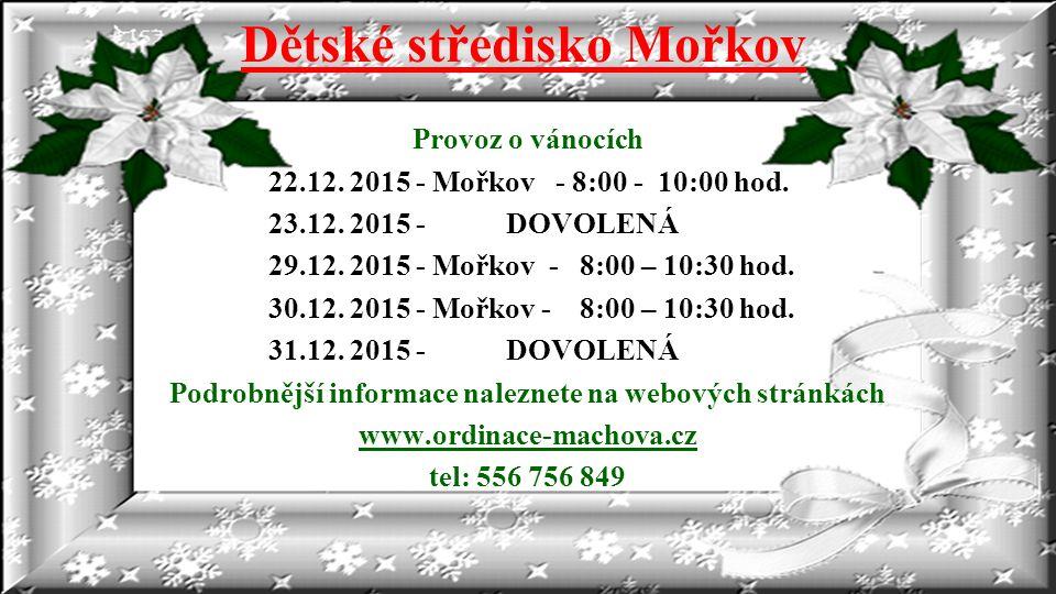 Dětské středisko Mořkov Provoz o vánocích 22.12. 2015 - Mořkov - 8:00 - 10:00 hod.