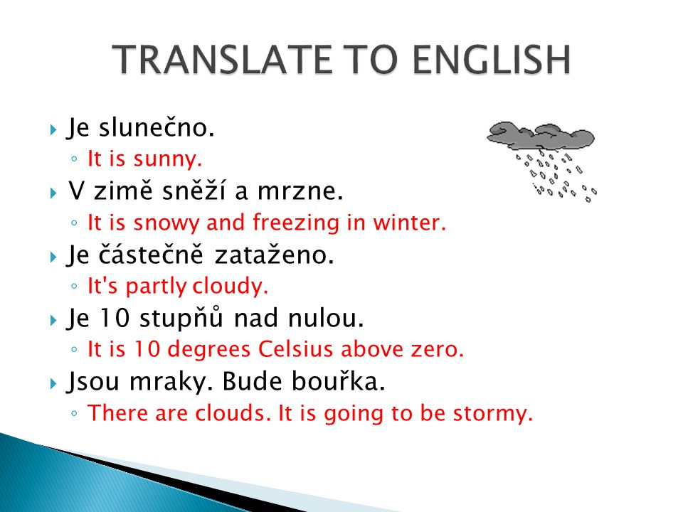 On the Internet find the weather forecast for the Czech Republic for next week  draw the weather symbols  write the temperature  make sentences