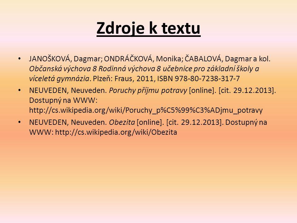 Zdroje k textu JANOŠKOVÁ, Dagmar; ONDRÁČKOVÁ, Monika; ČABALOVÁ, Dagmar a kol.