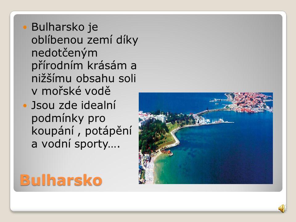 Bulharsko Bulharsko je oblíbenou zemí díky nedotčeným přírodním krásám a nižšímu obsahu soli v mořské vodě Jsou zde idealní podmínky pro koupání, potápění a vodní sporty….
