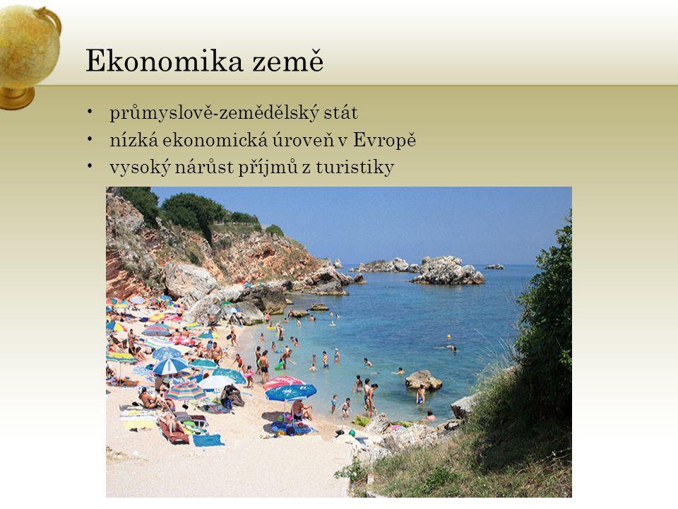 Ekonomika země průmyslově-zemědělský stát nízká ekonomická úroveň v Evropě vysoký nárůst příjmů z turistiky