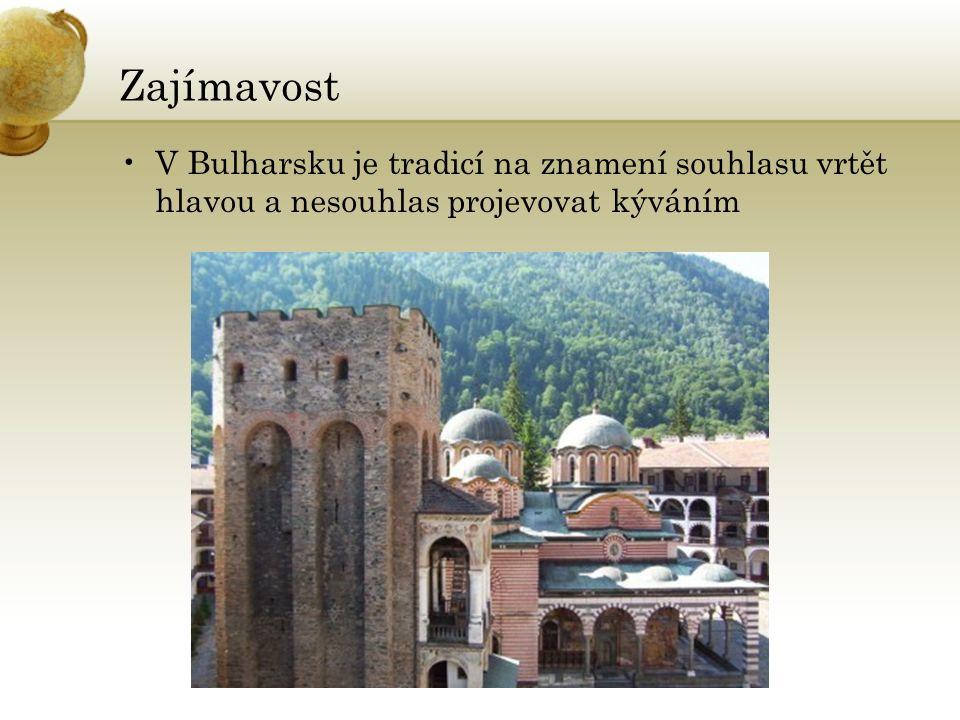 Zajímavost V Bulharsku je tradicí na znamení souhlasu vrtět hlavou a nesouhlas projevovat kýváním