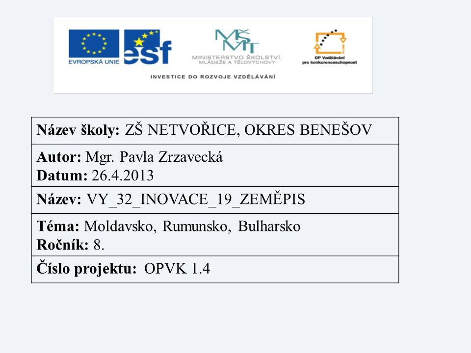 Název školy: ZŠ NETVOŘICE, OKRES BENEŠOV Autor: Mgr. Pavla Zrzavecká Datum: 26.4.2013 Název: VY_32_INOVACE_19_ZEMĚPIS Téma: Moldavsko, Rumunsko, Bulha