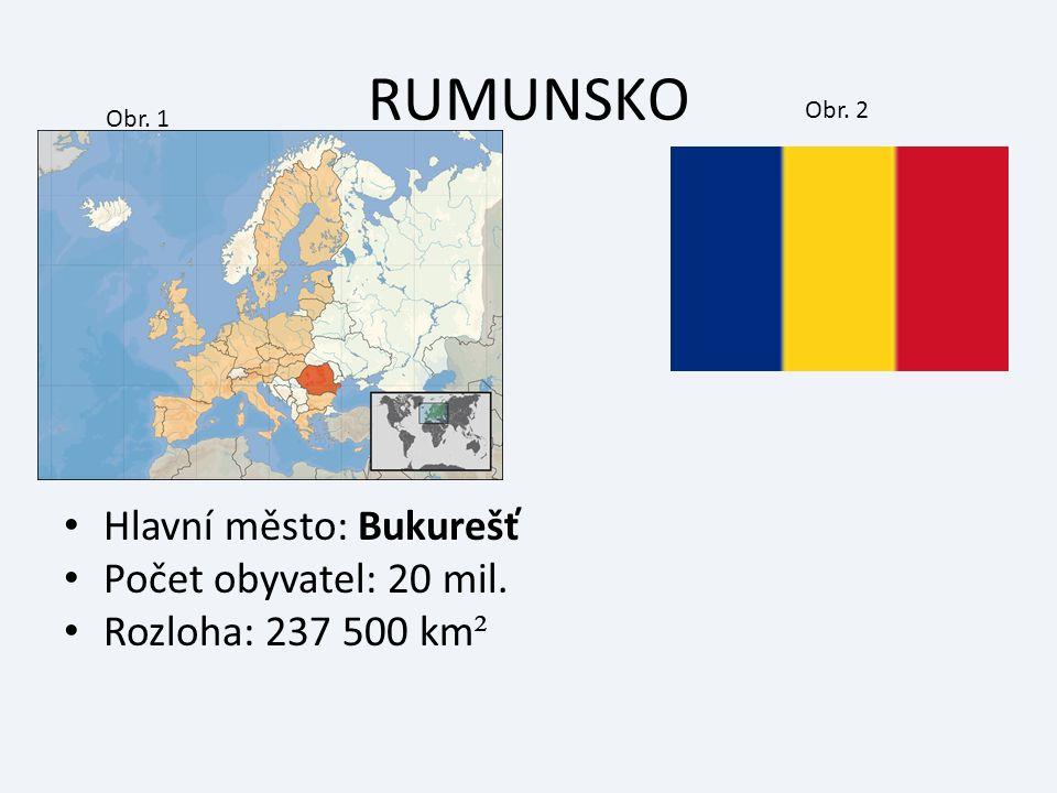 RUMUNSKO Hlavní město: Bukurešť Počet obyvatel: 20 mil. Rozloha: 237 500 km ² Obr. 1 Obr. 2