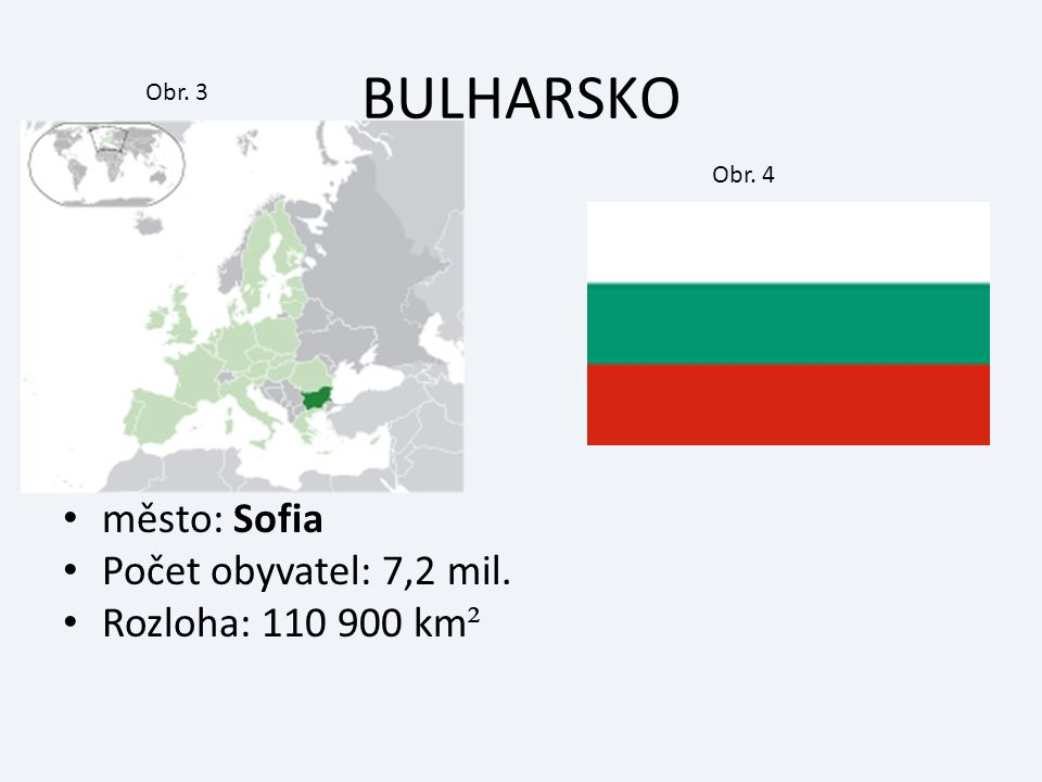 BULHARSKO město: Sofia Počet obyvatel: 7,2 mil. Rozloha: 110 900 km ² Obr. 3 Obr. 4