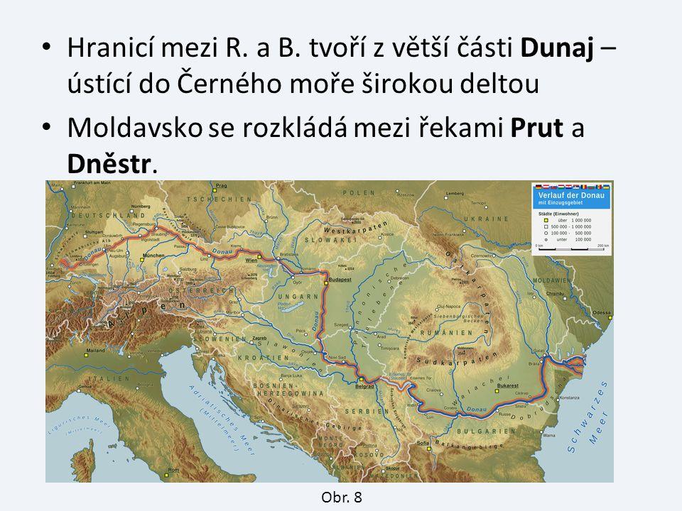 Hranicí mezi R. a B. tvoří z větší části Dunaj – ústící do Černého moře širokou deltou Moldavsko se rozkládá mezi řekami Prut a Dněstr. Obr. 8