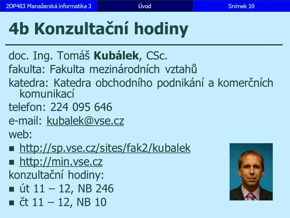 ÚvodSnímek 102OP483 Manažerská informatika 3 4b Konzultační hodiny doc. Ing. Tomáš Kubálek, CSc. fakulta: Fakulta mezinárodních vztahů katedra: Katedr