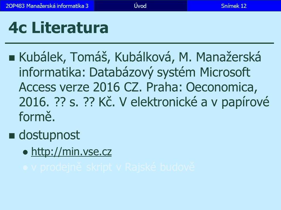 ÚvodSnímek 122OP483 Manažerská informatika 3 4c Literatura Kubálek, Tomáš, Kubálková, M. Manažerská informatika: Databázový systém Microsoft Access ve