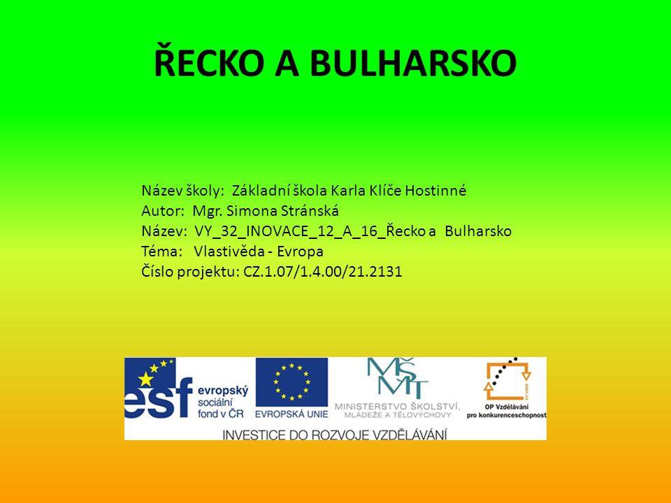 ŘECKO A BULHARSKO Název školy: Základní škola Karla Klíče Hostinné Autor: Mgr.