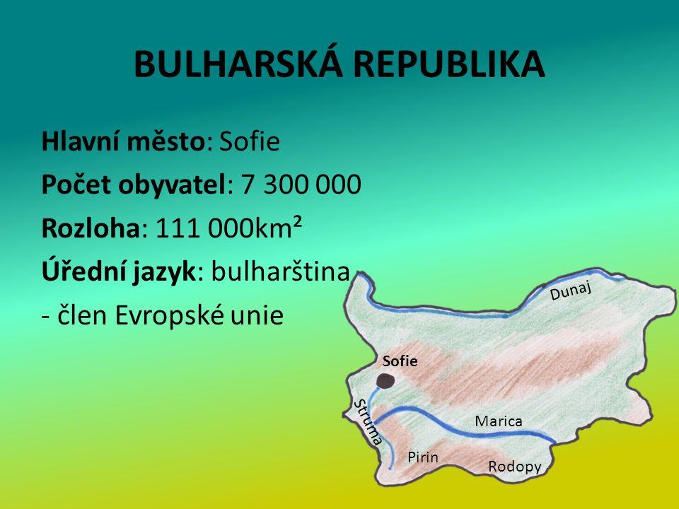 BULHARSKÁ REPUBLIKA Hlavní město: Sofie Počet obyvatel: 7 300 000 Rozloha: 111 000km² Úřední jazyk: bulharština - člen Evropské unie Sofie Dunaj Marica Struma Rodopy Pirin