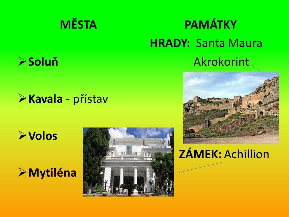 MĚSTA  Soluň  Kavala - přístav  Volos  Mytiléna PAMÁTKY HRADY: Santa Maura Akrokorint ZÁMEK: Achillion