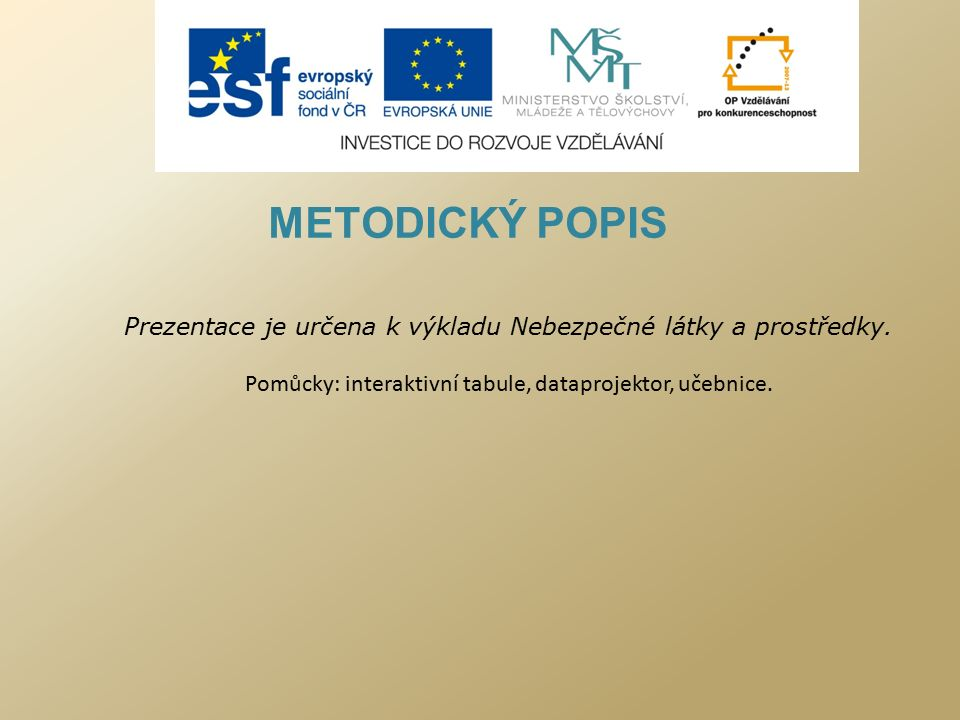 METODICKÝ POPIS Prezentace je určena k výkladu Nebezpečné látky a prostředky.
