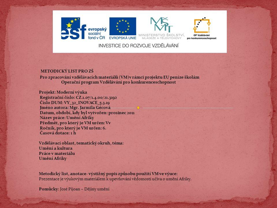 METODICKÝ LIST PRO ZŠ Pro zpracování vzdělávacích materiálů (VM)v rámci projektu EU peníze školám Operační program Vzdělávání pro konkurenceschopnost Projekt: Moderní výuka Registrační číslo: CZ.1.07/1.4.00/21.3192 Číslo DUM: VY_32_INOVACE_5.3.19 Jméno autora: Mgr.