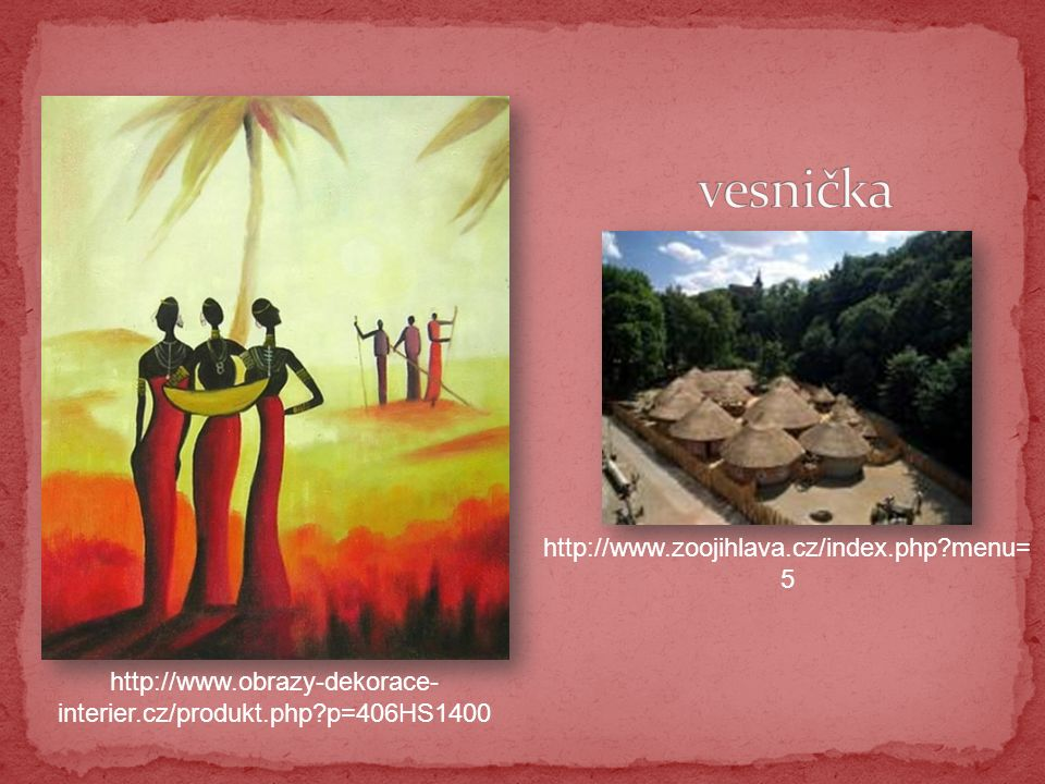 http://www.obrazy-dekorace- interier.cz/produkt.php p=406HS1400 http://www.zoojihlava.cz/index.php menu= 5