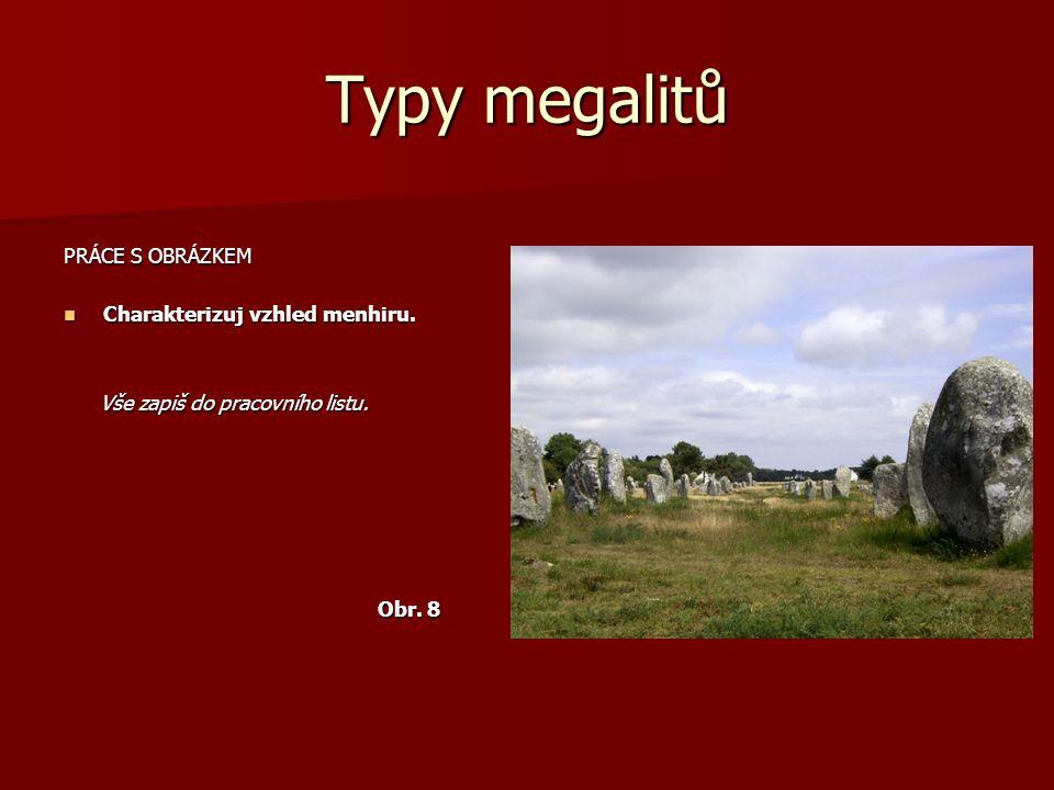 Typy megalitů PRÁCE S OBRÁZKEM Charakterizuj vzhled menhiru. Charakterizuj vzhled menhiru. Vše zapiš do pracovního listu. Vše zapiš do pracovního list