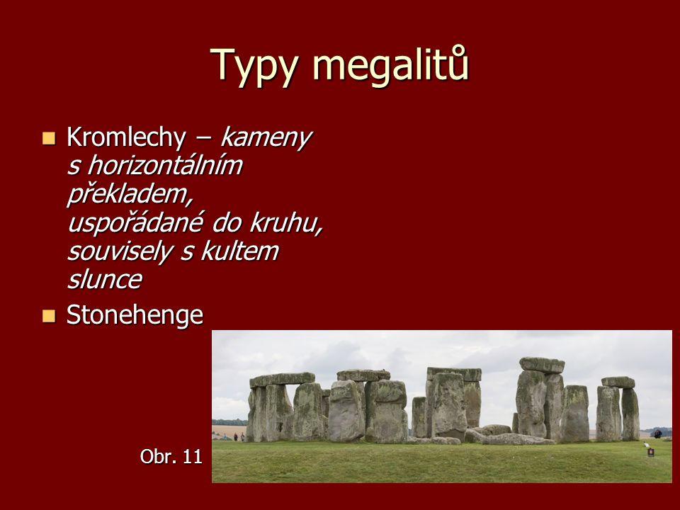 Typy megalitů Kromlechy – kameny s horizontálním překladem, uspořádané do kruhu, souvisely s kultem slunce Kromlechy – kameny s horizontálním překlade