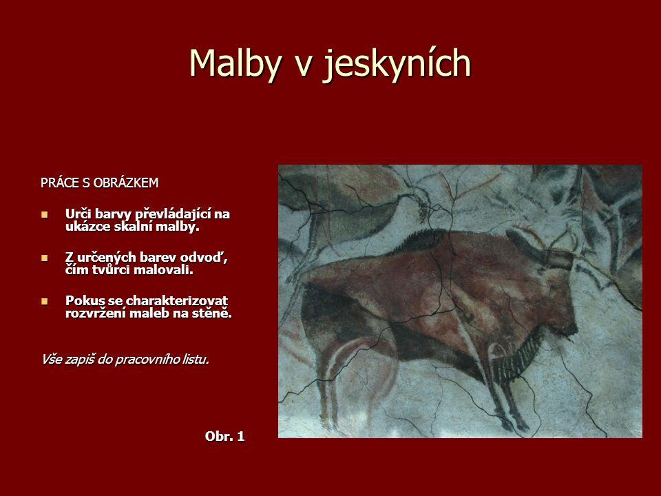 Malby v jeskyních PRÁCE S OBRÁZKEM Co je zobrazovaným tématem maleb.