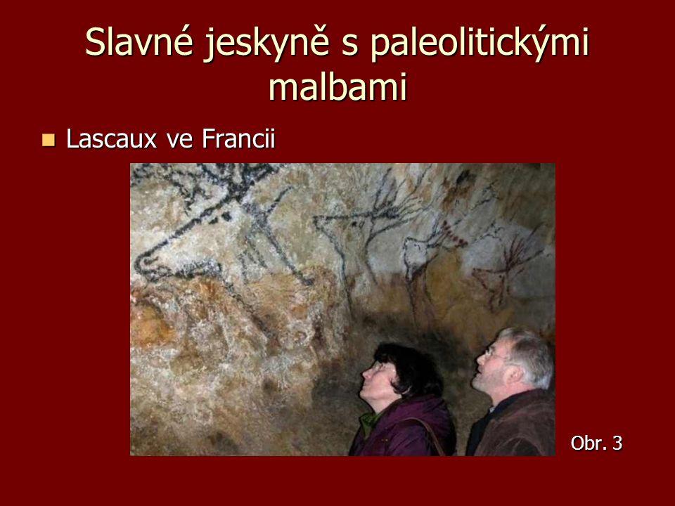 Slavné jeskyně s paleolitickými malbami Lascaux ve Francii Lascaux ve Francii Obr. 3 Obr. 3